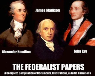 THE FEDERALIST PAPERS - [A Complete Illustrated Compilation with Annotations]