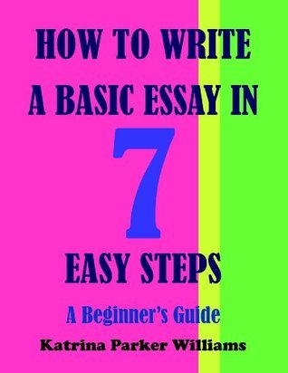 How to Write a Basic Essay in Seven Easy Steps: A Beginner's Guide    ---   Also Read How to Write a Great Short Story ---  How to Write an Argumentative Essay  ---  How to Write a Researched Essay