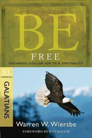 Be Free (Galatians): Exchange Legalism for True Spirituality