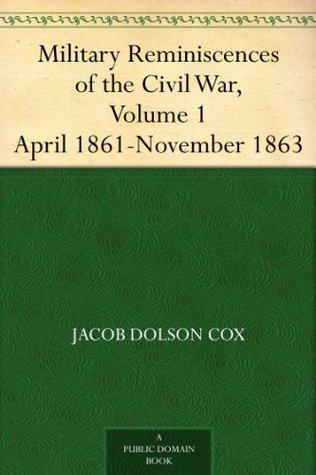 Military Reminiscences of the Civil War, Volume 1 April 1861-November 1863