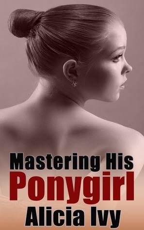 Mastering His Ponygirl