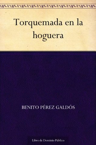 Torquemada en la Hoguera by Benito Pérez Galdós