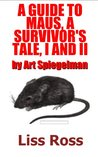 A Guide to Maus, A Survivors Tale Volume I and II by Art Spiegelman