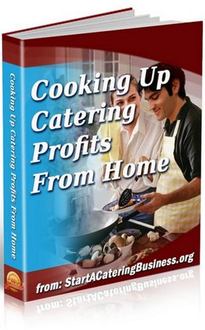 How To Start A Catering Business - Cooking Up Catering Profits From Home
