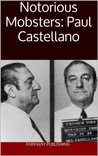 Notorious Mobsters:  Paul Castellano