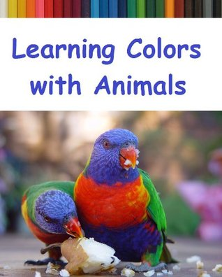 Learning Colors with Animals: Animal Picture Book for Toddlers & Preschoolers