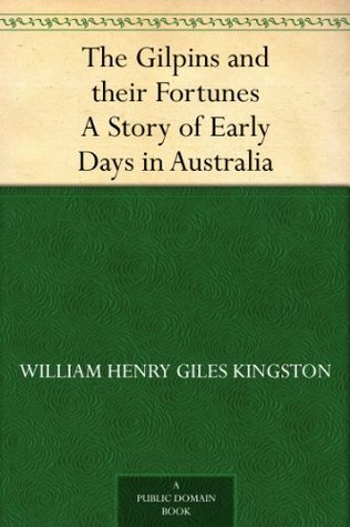 The Gilpins and their Fortunes A Story of Early Days in Australia