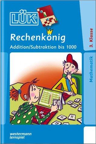 LÜK: Rechenkönig Addition / Subtraktion bis 1000: Mündliches Grundrechnen mit den wichtigsten Additions- und Subtraktionsaufgaben im Zahlenraum bis 1000