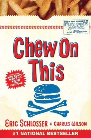 Chew on this everything you dont want to know about fast food by chew on this everything you dont want to know about fast food by eric schlosser fandeluxe Choice Image