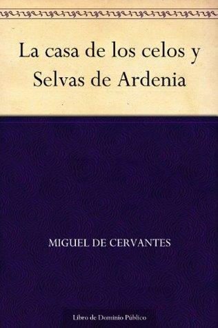 La casa de los celos y Selvas de Ardenia