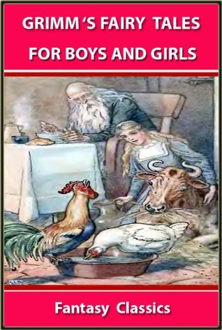 GRIMM 'S FAIRY TALES By The Brothers Grimm : THE BEST 62 STORIES FOR BOYS AND GIRLS - ILLUSTRATED FANTASY CLASSICS for 4 - 12 Years Old