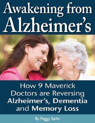 Awakening from Alzheimer's: How 9 Maverick Doctors are Reversing Alzheimer's, Dementia, and Memory Loss