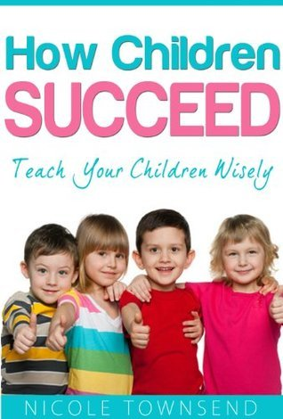 How Children Succeed: Teach Your Children Wisely