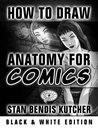 How to Draw Anatomy for Comics (B&W Saver) by Stan Bendis Kutcher