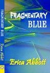 Fragmentary Blue by Erica Abbott