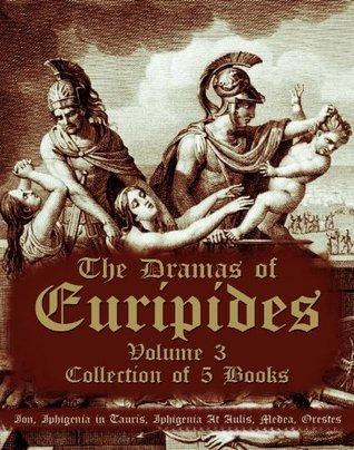 The Dramas, Vol 3: Ion/Iphigenia in Tauris/Iphigenia at Aulis/Medea/Orestes