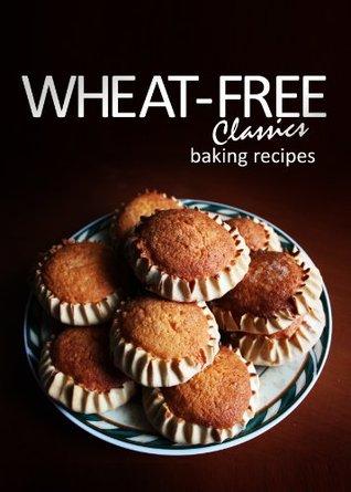 Wheat-Free Classics - Baking Recipes