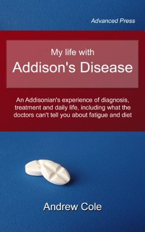 My Life With Addisons Disease An Addisonians Experience Of