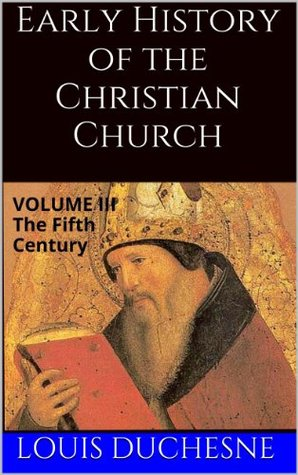 Early History of the Christian Church: From its Foundation to the End of the Fifth Century (Volume III)