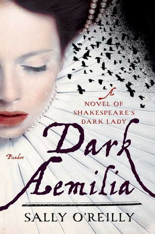 Dark Aemilia: A Novel of Shakespeare's Dark Lady