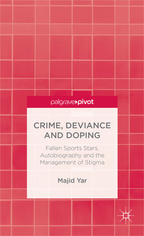 Crime, Deviance and Doping: Fallen Sports Stars, Autobiography and the Management of Stigma