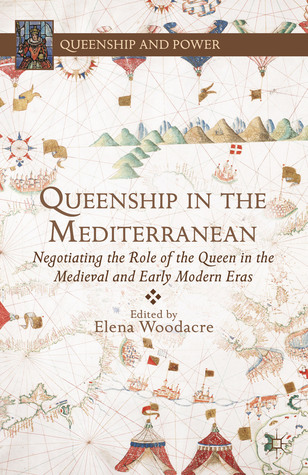 Queenship in the Mediterranean: Negotiating the Ro...