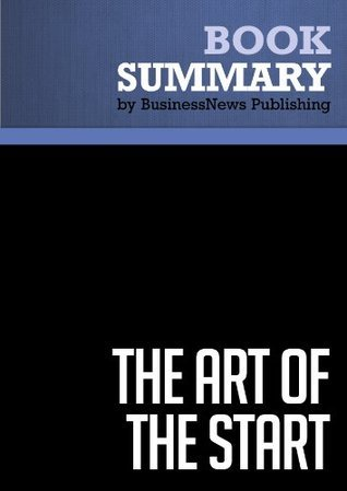 Summary: The Art of the Start - Guy Kawasaki: The Time-Tested, Battle-Hardened Guide for Anyone Starting Anything