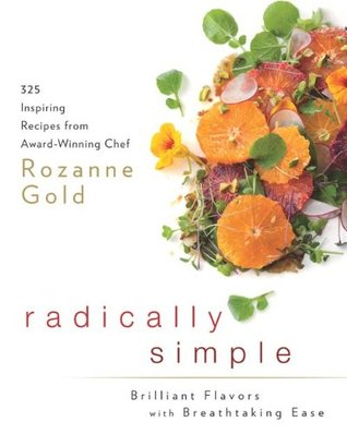 Radically Simple: 325 Inspiring Recipes from Award-Winning Chef Rozanne Gold