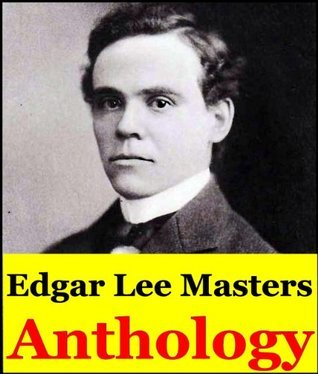 Edgar Lee Masters, Anthology (Spoon River Anthology, Domesday Book, Children of the Market Place, Mitch Miller, Toward the Gulf and Songs and Satires)