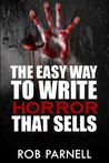 The Easy Way to Write Horror That Sells by Rob Parnell