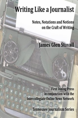 Writing Like a Journalist (Tennessee Journalism Series)