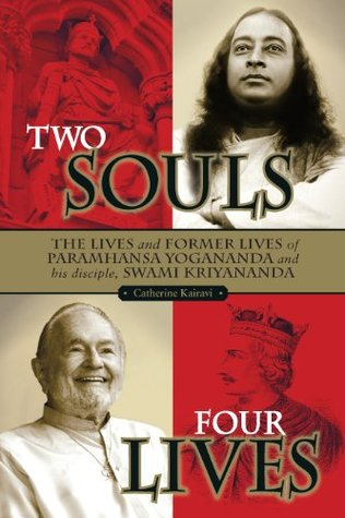 two-souls-four-lives-the-lives-and-former-lives-of-paramhansa-yogananda-and-his-disciple-swami-kriyananda