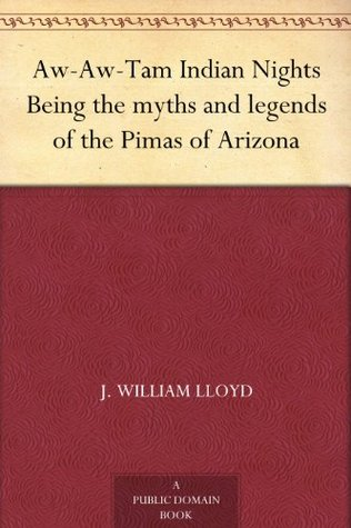 Aw-Aw-Tam Indian Nights Being the myths and legends of the Pimas of Arizona