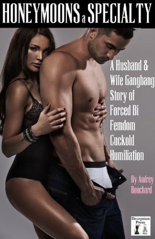 Honeymoons a Specialty: A Husband & Wife Gangbang Story of Forced Bi Femdom Cuckold Humiliation