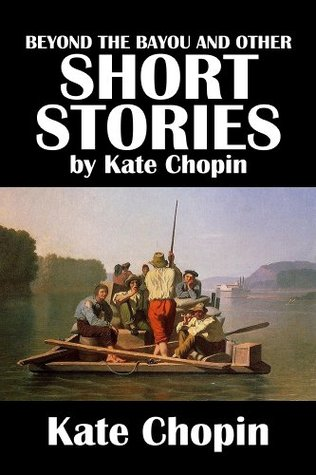 Beyond the Bayou and Other Short Stories by Kate Chopin