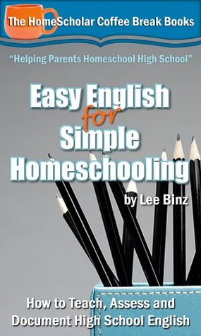 Easy English for Simple Homeschooling: How to Teach, Assess and Document High School English (Coffee Break Books)