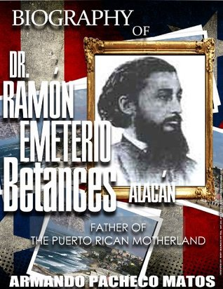 Biography of Dr. Ramon Emeterio Betances Alacan by Armando Pacheco Matos