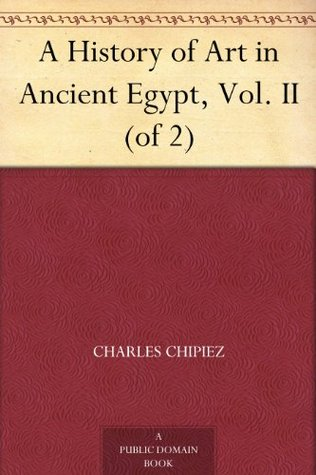 A History of Art in Ancient Egypt, Vol. II (of 2)