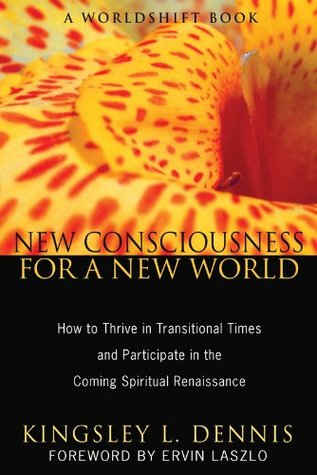 New Consciousness for a New World: How to Thrive in Transitional Times and Participate in the Coming Spiritual Renaissance