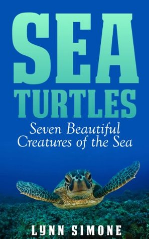 Sea Turtles: Seven Beautiful Creatures of The Sea, A Children's Book (Animals of The Sea Series)