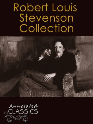 Robert Louis Stevenson: Complete Collection of 266 Works with analysis and historical background. Including Novels, Stories, Non-Fiction works, Poetry ... and Illustrated) (Annotated Classics)