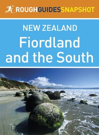 Fiordland and the south Rough Guides Snapshot New Zealand (includes the Otago Peninsula, Dunedin and Milford Sound)