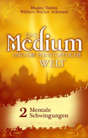 Das Medium und die feinstoffliche Welt - Teil 2 - Mentale Schwingungen
