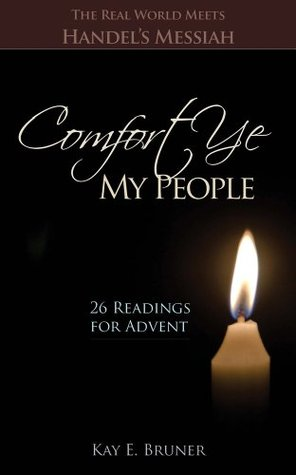 Comfort Ye My People: The Real World Meets Handel's Messiah, 26 Readings for Advent