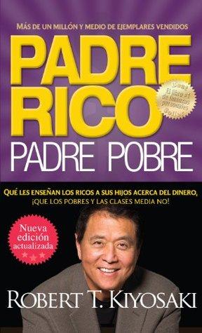 Padre rico. Padre pobre (Nueva edición actualizada). Qué les enseñan los ricos a sus hijos acerca del dinero, ¡que los pobres y la clase media no!