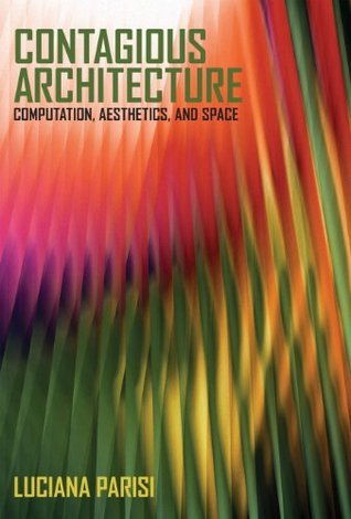 Contagious Architecture: Computation, Aesthetics, and Space (Technologies of Lived Abstraction)
