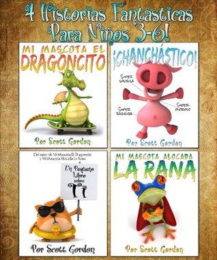 ¡Cuatro Historias Fantásticas Para Niños 3-6! (¡Mi Mascota El Dragoncito, Mi Mascota Alocada La Rana, Un Pequeño Libro Sobre Ti y Chanchástico!)