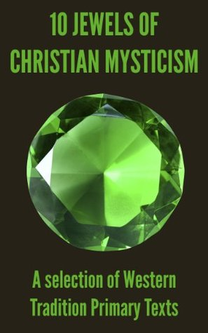 10 Jewels of Christian Mysticism: A Selection of Western Tradition Primary Texts Libros gratis y descargas en pdf