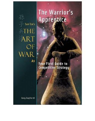The Warrior's Apprentice: Sun Tzu's The Art of War as Your First Guide to Competitive Strategy