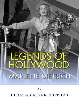 Legends of Hollywood: The Life and Legacy of Marlene Dietrich